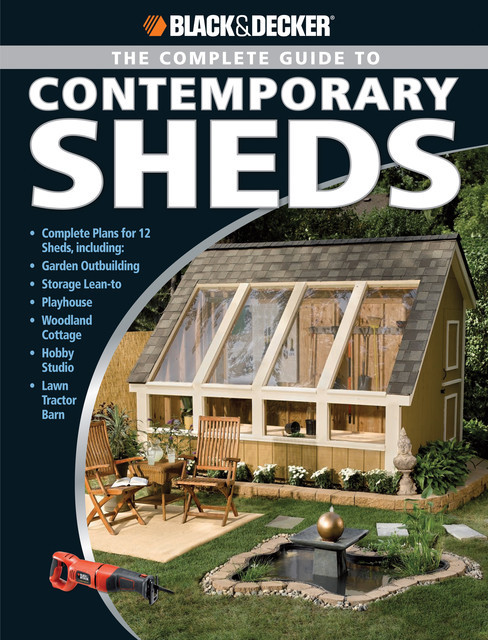 Black & Decker The Complete Guide to Contemporary Sheds, Philip Schmidt