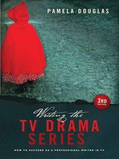 Writing the TV Drama Series 3rd Edition: How to Succeed as a Professional Writer in TV, Pamela Douglas