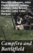 Campfire and Battlefield, John Gordon, John Morgan, Rossiter Johnson, Henry Howard, John Clark Ridpath, O.O. Howard, Selden Connor
