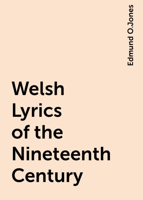 Welsh Lyrics of the Nineteenth Century, Edmund O.Jones