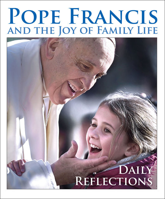 Pope Francis and the Joy of Family Life, Kevin Cotter