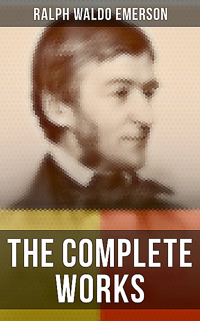 The Complete Works, Ralph Waldo Emerson