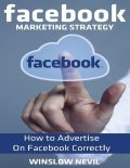 Facebook Marketing Strategy: How to Advertise On Facebook Correctly, Winslow Nevil