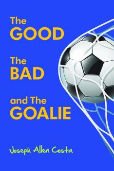 The Good The Bad and The Goalie, Joseph Allen Costa