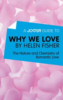 A Joosr Guide to… Why We Love by Helen Fisher, Joosr