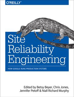Site Reliability Engineering, Betsy Beyer, Chris Jones, Jennifer Petoff, Niall Richard Murphy