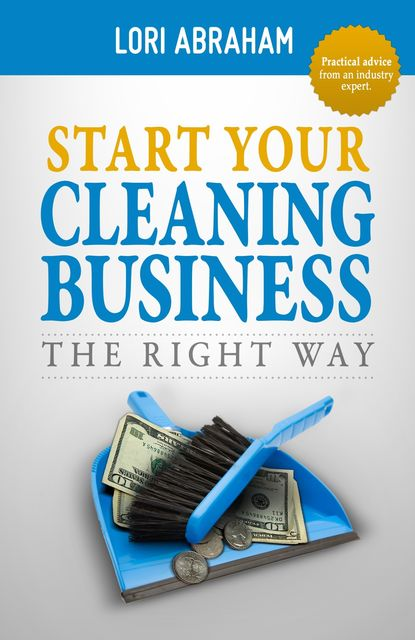Start Your Cleaning Business the Right Way, Lori Abraham