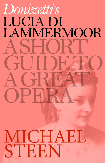 Donizetti's Lucia di Lammermoor: A Short Guide to a Great Opera, Michael Steen