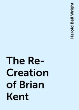 The Re-Creation of Brian Kent, Harold Bell Wright