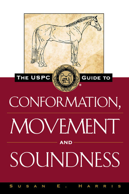 The USPC Guide to Conformation, Movement and Soundness, Susan E.Harris