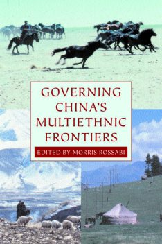 Governing China's Multiethnic Frontiers, Morris Rossabi