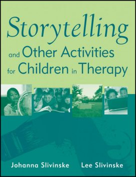 Storytelling and Other Activities for Children in Therapy, Johanna Slivinske, Lee Slivinske