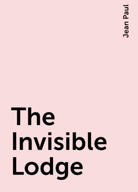 The Invisible Lodge, Jean Paul