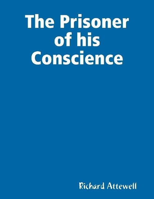 The Prisoner of His Conscience, Richard Attewell