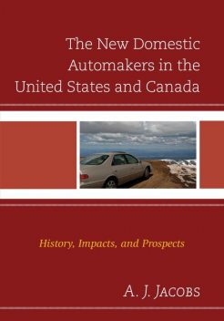 The New Domestic Automakers in the United States and Canada, A.J.Jacobs