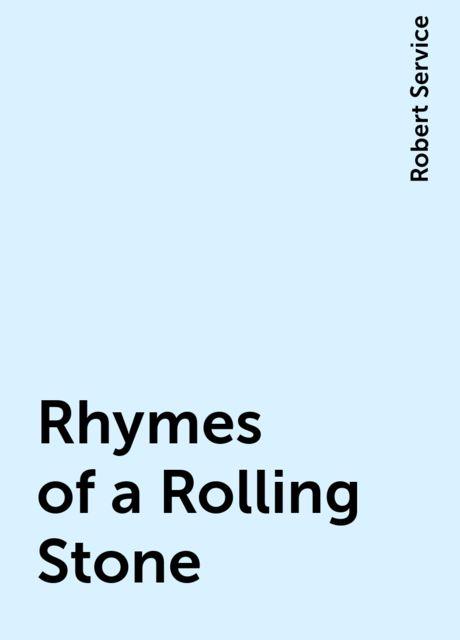Rhymes of a Rolling Stone, Robert Service
