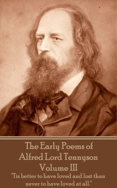 The Early Poems of Alfred Lord Tennyson – Volume III, Alfred Tennyson