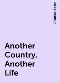 Another Country, Another Life, J.Patrick Boyer