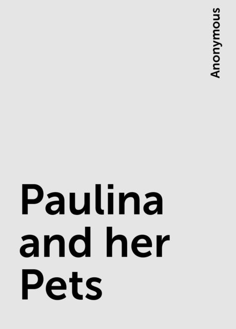 Paulina and her Pets,