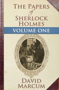 Papers of Sherlock Holmes Volume I, David Marcum