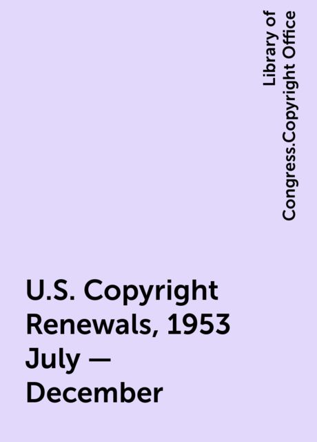 U.S. Copyright Renewals, 1953 July - December, Library of Congress.Copyright Office