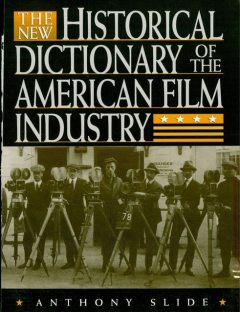 The New Historical Dictionary of the American Film Industry, Anthony Slide