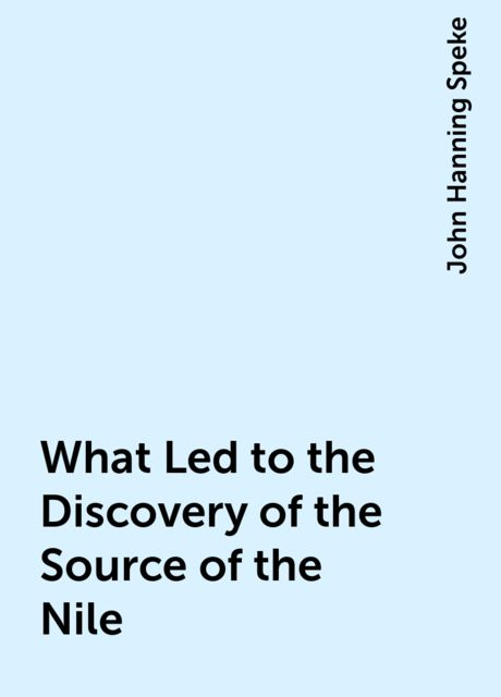 What Led to the Discovery of the Source of the Nile, John Hanning Speke