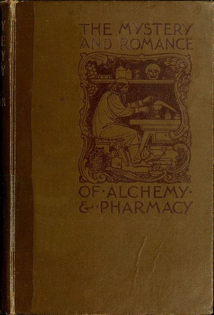 The Mystery and Romance of Alchemy and Pharmacy, Charles John Samuel Thompson