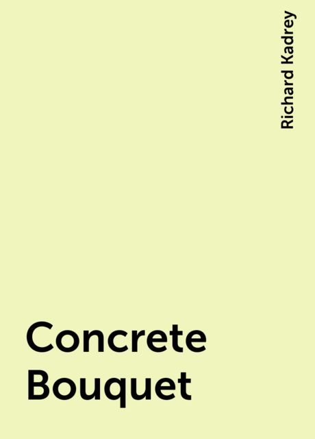 Concrete Bouquet, Richard Kadrey