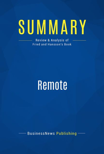 Summary : Remote – Jason Fried and David Hansson, BusinessNews Publishing