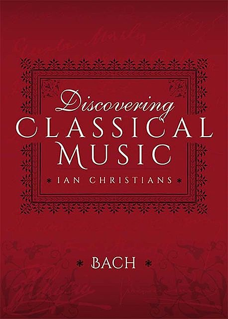 Discovering Classical Music: Bach, Ian Christians, Sir Charles Groves CBE
