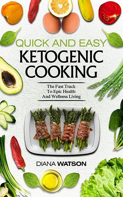 Quick and Easy Ketogenic Cooking, Diana Watson