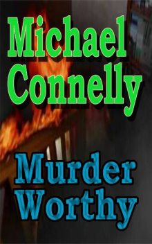 Murder Worthy, Michael Connelly