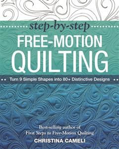 Step-by-Step Free-Motion Quilting, Christina Cameli