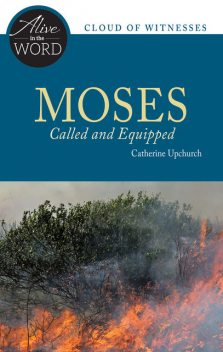 Moses, Called and Equipped, Catherine Upchurch