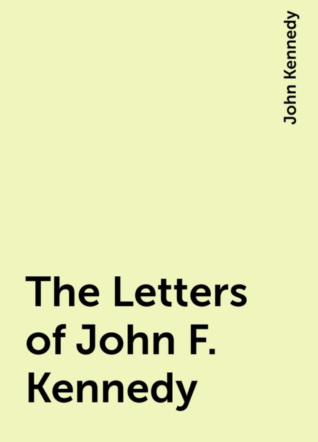 The Letters of John F. Kennedy, John Kennedy