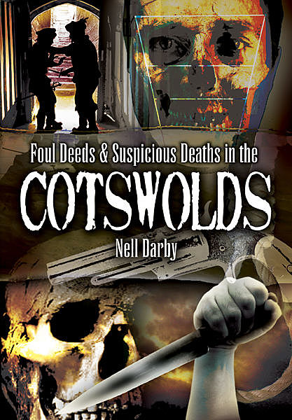 Foul Deeds & Suspicious Deaths in the Cotswolds, Nell Darby