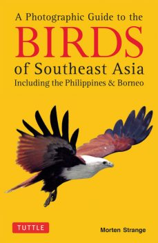 A Photographic Guide to the Birds of Southeast Asia, Morten Strange