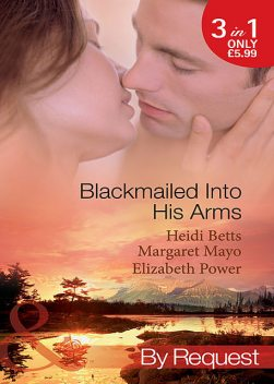Blackmailed Into His Arms, Heidi Betts, Margaret Mayo, Elizabeth Power