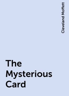 The Mysterious Card, Cleveland Moffett