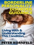 Borderline Personality Disorder Guidance: Living With & Understanding This Condition, Peter Kornfeld