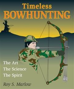 Timeless Bowhunting, Roy S. Marlow