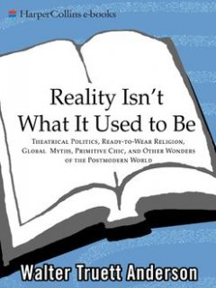 Reality Isn't What It Used to Be, Walter Anderson