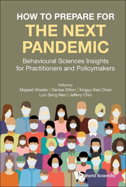 How to Prepare for the Next Pandemic, Jeffery Chin, Majeed Khader, Denise Dillon, Loo Seng Neo, Xingyu Ken Chen