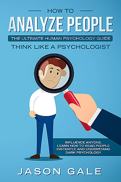 How To Analyze PeopleThe Ultimate Human Psychology Guide Think Like A Psychologist, Jason Gale