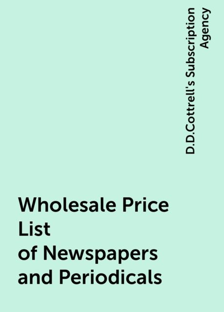 Wholesale Price List of Newspapers and Periodicals, D.D.Cottrell's Subscription Agency