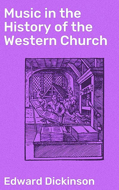 Music in the History of the Western Church, Edward Dickinson