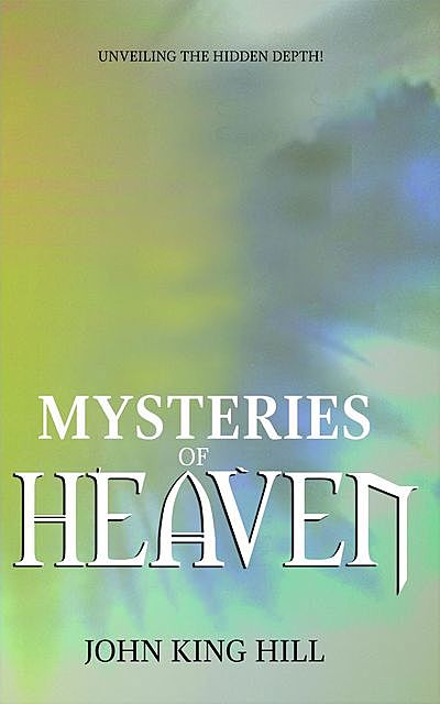 MYSTERIES OF HEAVEN, John Hill, EVETTE YOUNG