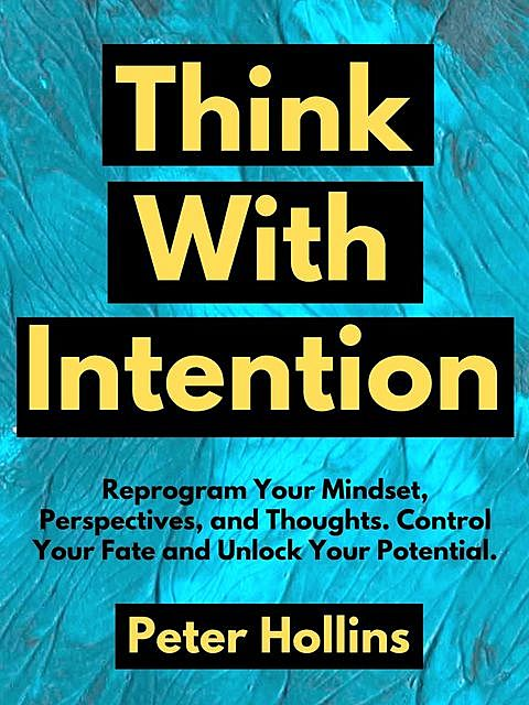 Think With Intention, Peter Hollins
