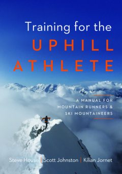 Training for the Uphill Athlete, Steve House, Kilian Jornet, Scott Johnston